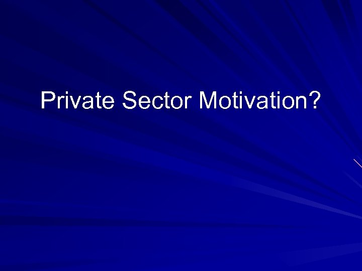 Private Sector Motivation?