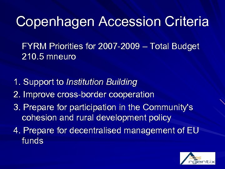 Copenhagen Accession Criteria FYRM Priorities for 2007 -2009 – Total Budget 210. 5 mneuro