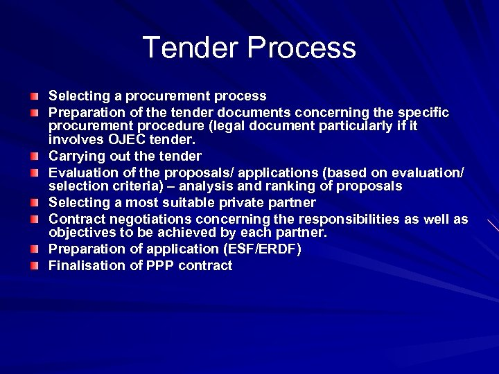 Tender Process Selecting a procurement process Preparation of the tender documents concerning the specific