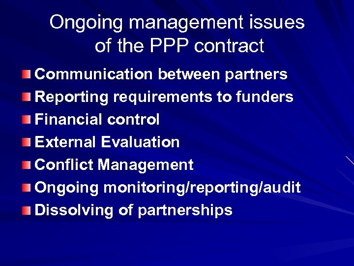 Ongoing management issues of the PPP contract Communication between partners Reporting requirements to funders