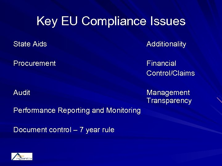 Key EU Compliance Issues State Aids Additionality Procurement Financial Control/Claims Audit Management Transparency Performance