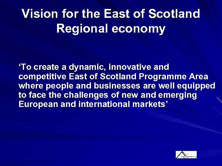 Vision for the East of Scotland Regional economy 'To create a dynamic, innovative and