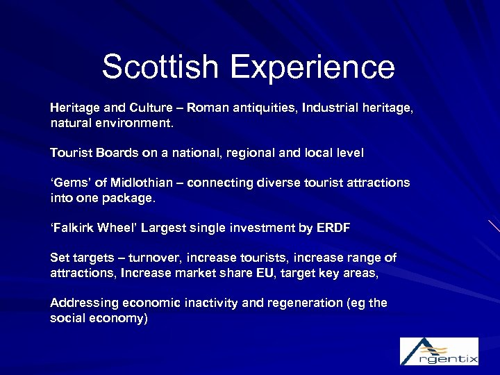 Scottish Experience Heritage and Culture – Roman antiquities, Industrial heritage, natural environment. Tourist Boards