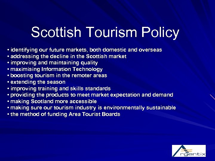 Scottish Tourism Policy • identifying our future markets, both domestic and overseas • addressing
