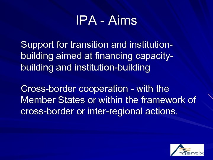 IPA - Aims Support for transition and institutionbuilding aimed at financing capacitybuilding and institution-building