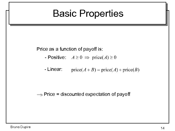 Basic Properties Price as a function of payoff is: - Positive: - Linear: Price