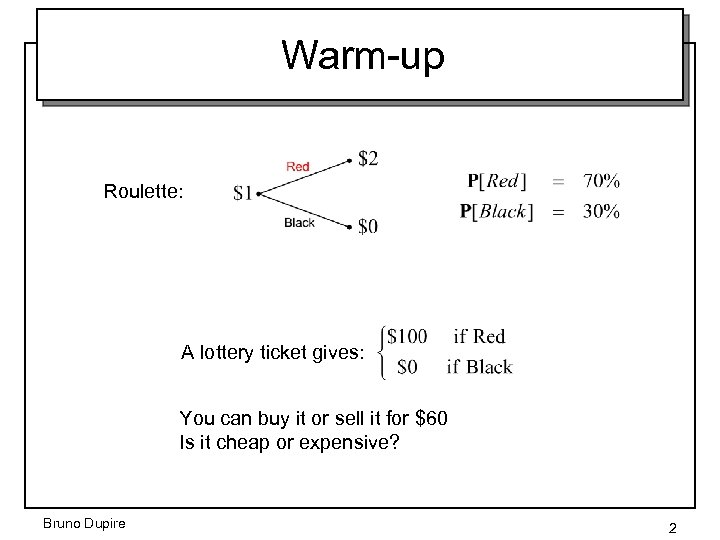 Warm-up Roulette: A lottery ticket gives: You can buy it or sell it for