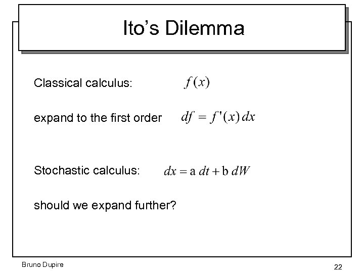 Ito's Dilemma Classical calculus: expand to the first order Stochastic calculus: should we expand