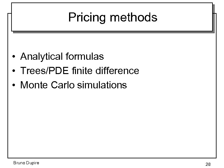 Pricing methods • Analytical formulas • Trees/PDE finite difference • Monte Carlo simulations Bruno