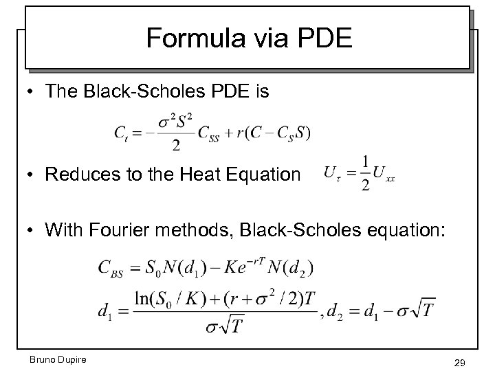 Formula via PDE • The Black-Scholes PDE is • Reduces to the Heat Equation