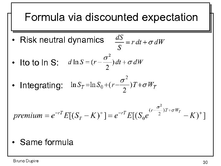 Formula via discounted expectation • Risk neutral dynamics • Ito to ln S: •