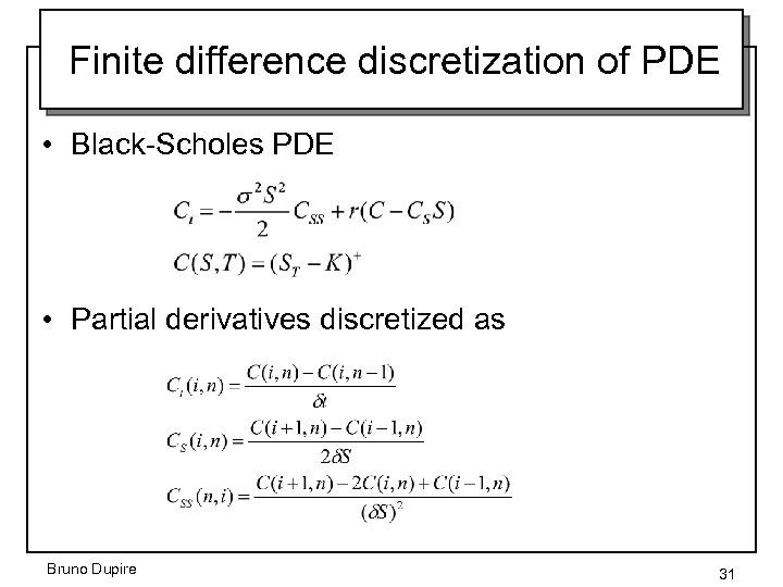 Finite difference discretization of PDE • Black-Scholes PDE • Partial derivatives discretized as Bruno