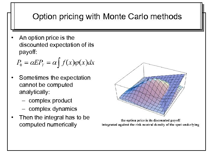 Option pricing with Monte Carlo methods • An option price is the discounted expectation