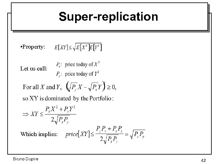 Super-replication • Property: Let us call: Which implies: Bruno Dupire 42
