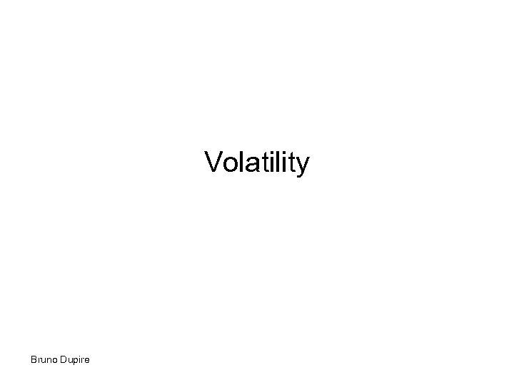 Volatility Bruno Dupire