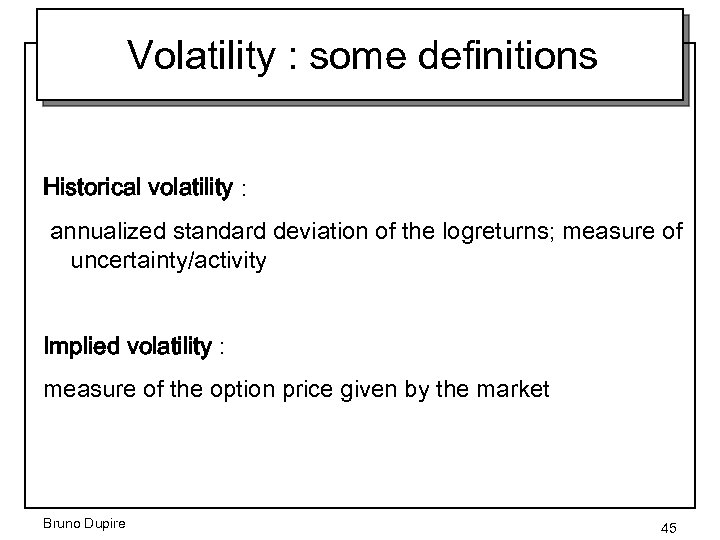 Volatility : some definitions Historical volatility : annualized standard deviation of the logreturns; measure