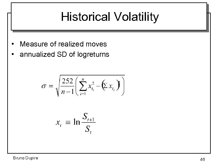 Historical Volatility • Measure of realized moves • annualized SD of logreturns Bruno Dupire