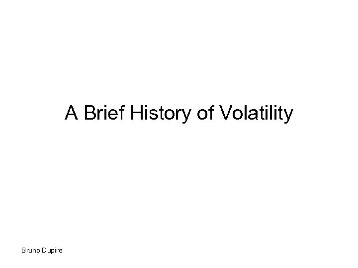 A Brief History of Volatility Bruno Dupire