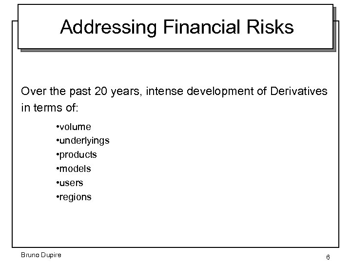 Addressing Financial Risks Over the past 20 years, intense development of Derivatives in terms