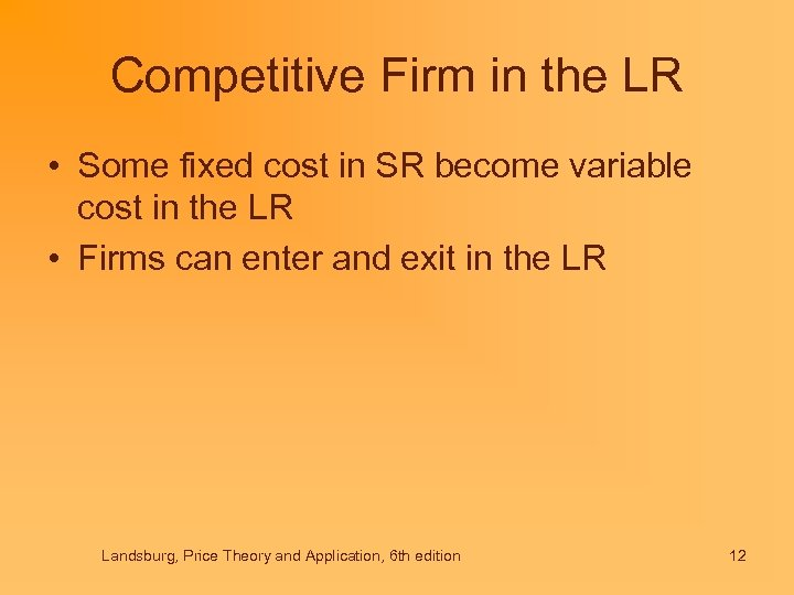 Competitive Firm in the LR • Some fixed cost in SR become variable cost