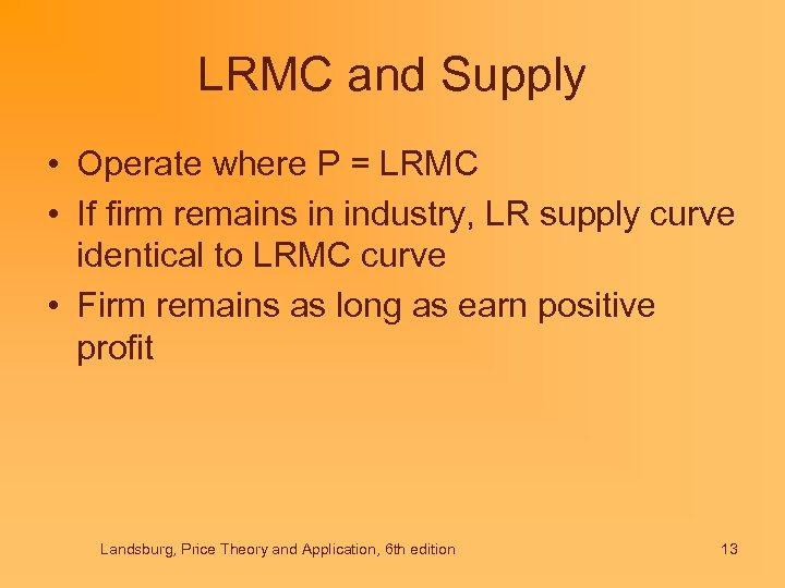 LRMC and Supply • Operate where P = LRMC • If firm remains in