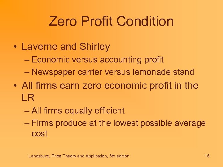 Zero Profit Condition • Laverne and Shirley – Economic versus accounting profit – Newspaper