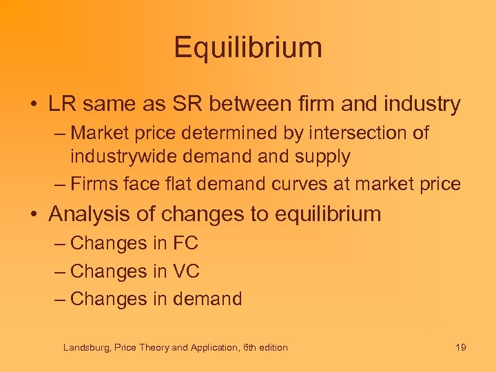 Equilibrium • LR same as SR between firm and industry – Market price determined