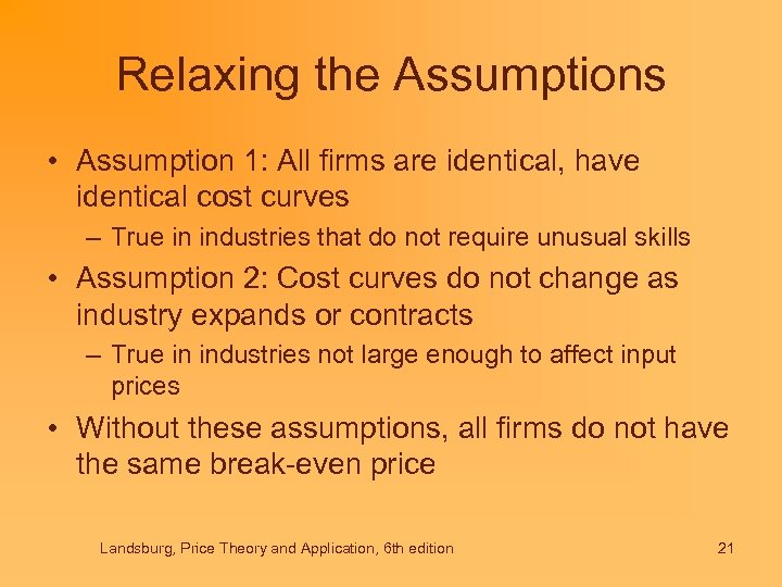 Relaxing the Assumptions • Assumption 1: All firms are identical, have identical cost curves