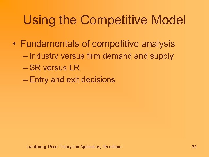Using the Competitive Model • Fundamentals of competitive analysis – Industry versus firm demand