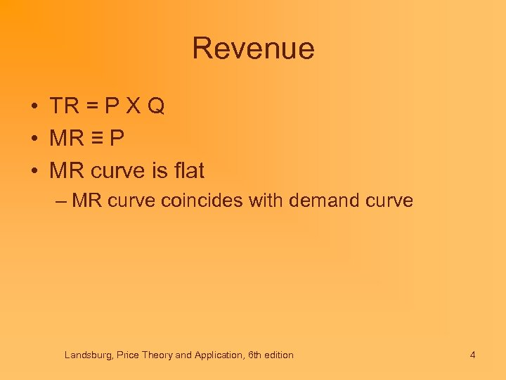 Revenue • TR = P X Q • MR ≡ P • MR curve