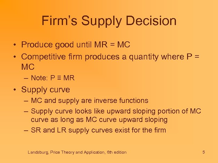 Firm's Supply Decision • Produce good until MR = MC • Competitive firm produces
