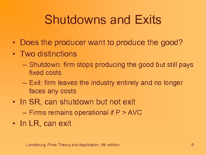 Shutdowns and Exits • Does the producer want to produce the good? • Two