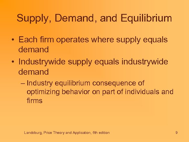 Supply, Demand, and Equilibrium • Each firm operates where supply equals demand • Industrywide