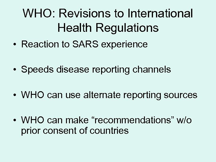 WHO: Revisions to International Health Regulations • Reaction to SARS experience • Speeds disease