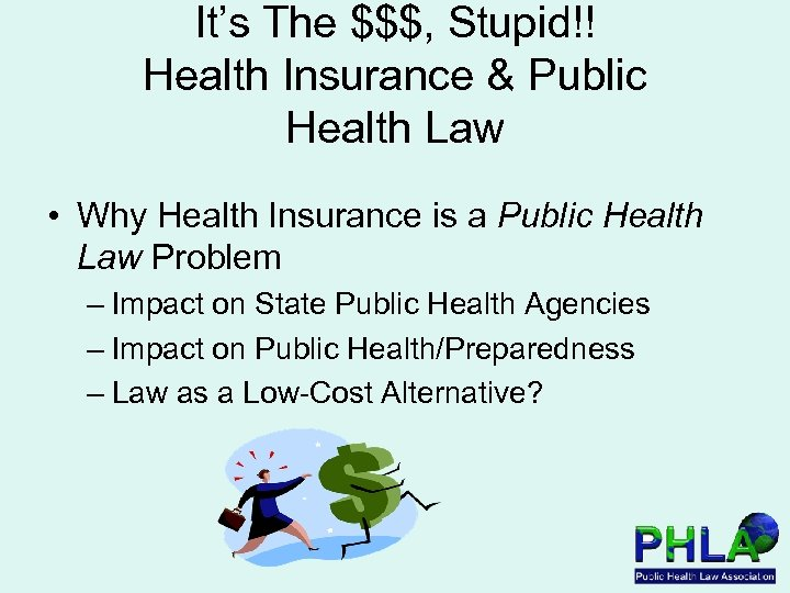 It's The $$$, Stupid!! Health Insurance & Public Health Law • Why Health Insurance