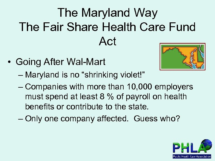 The Maryland Way The Fair Share Health Care Fund Act • Going After Wal-Mart
