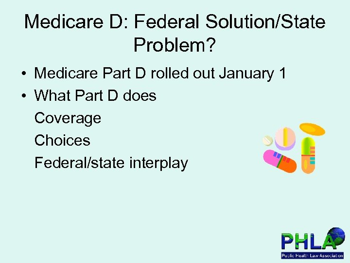 Medicare D: Federal Solution/State Problem? • Medicare Part D rolled out January 1 •
