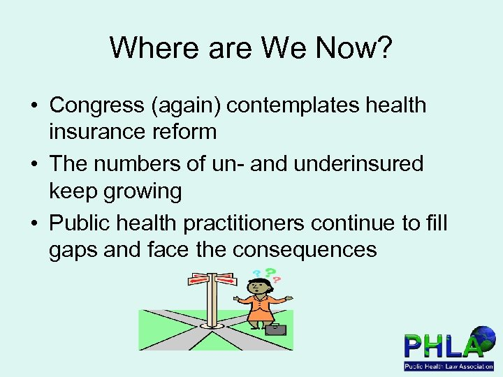 Where are We Now? • Congress (again) contemplates health insurance reform • The numbers