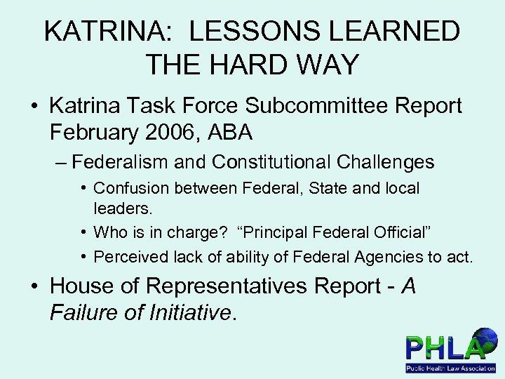 KATRINA: LESSONS LEARNED THE HARD WAY • Katrina Task Force Subcommittee Report February 2006,
