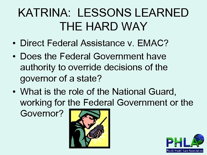 KATRINA: LESSONS LEARNED THE HARD WAY • Direct Federal Assistance v. EMAC? • Does