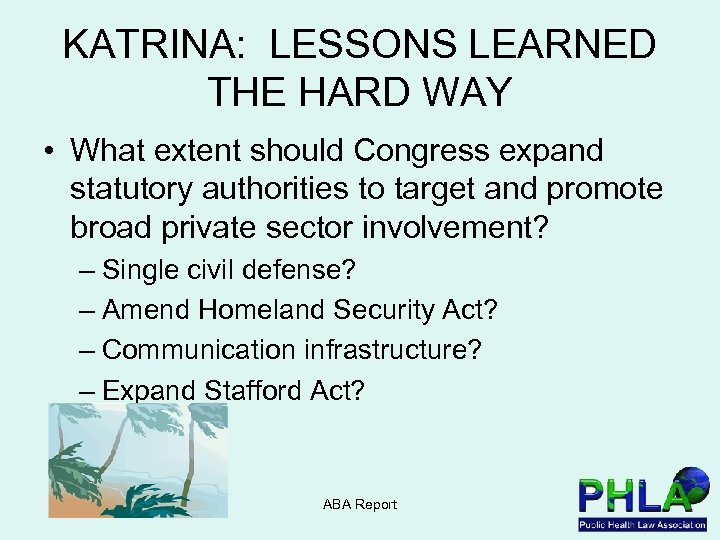 KATRINA: LESSONS LEARNED THE HARD WAY • What extent should Congress expand statutory authorities