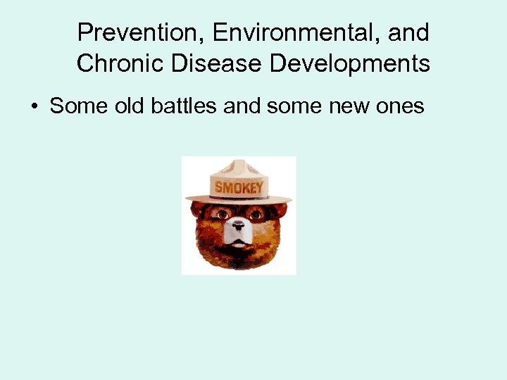 Prevention, Environmental, and Chronic Disease Developments • Some old battles and some new ones