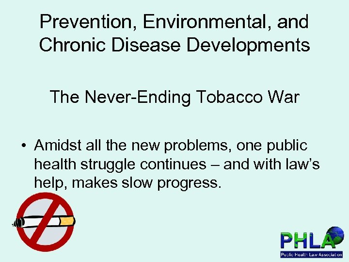 Prevention, Environmental, and Chronic Disease Developments The Never-Ending Tobacco War • Amidst all the
