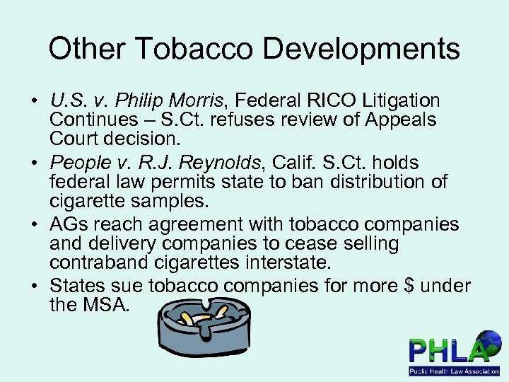 Other Tobacco Developments • U. S. v. Philip Morris, Federal RICO Litigation Continues –