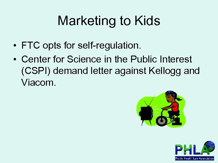Marketing to Kids • FTC opts for self-regulation. • Center for Science in the