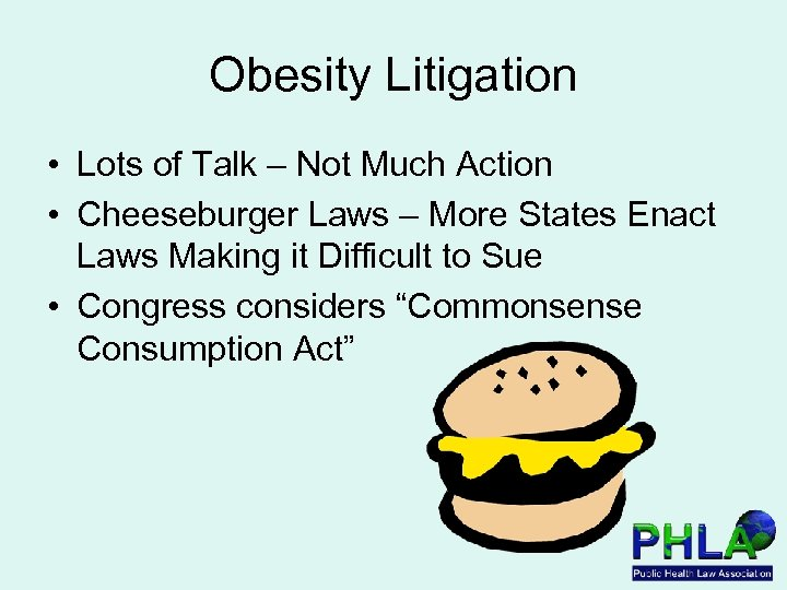 Obesity Litigation • Lots of Talk – Not Much Action • Cheeseburger Laws –