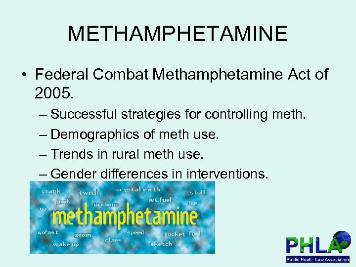 METHAMPHETAMINE • Federal Combat Methamphetamine Act of 2005. – Successful strategies for controlling meth.