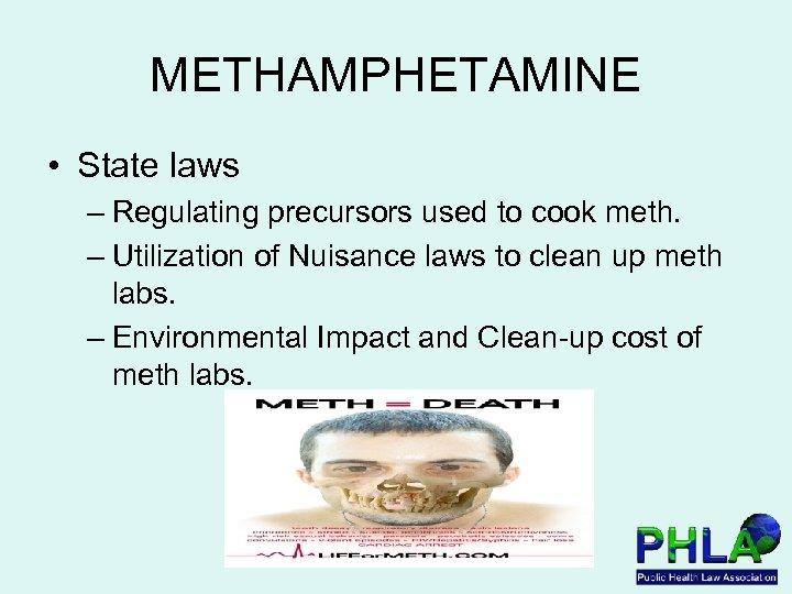 METHAMPHETAMINE • State laws – Regulating precursors used to cook meth. – Utilization of