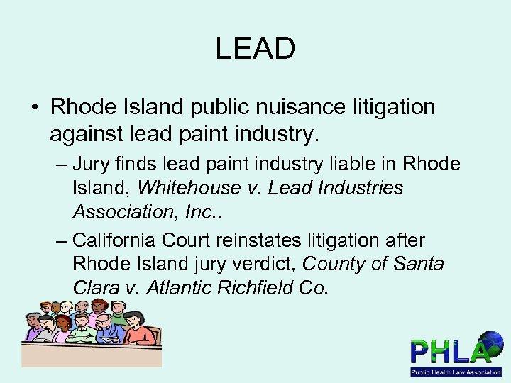 LEAD • Rhode Island public nuisance litigation against lead paint industry. – Jury finds
