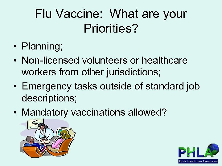 Flu Vaccine: What are your Priorities? • Planning; • Non-licensed volunteers or healthcare workers